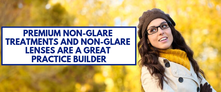 Premium Non-Glare Treatments and Non-Glare Lenses Are a Great Practice Builder