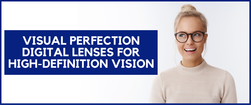 Visual Perfection Digital Lenses for High-Definition Vision