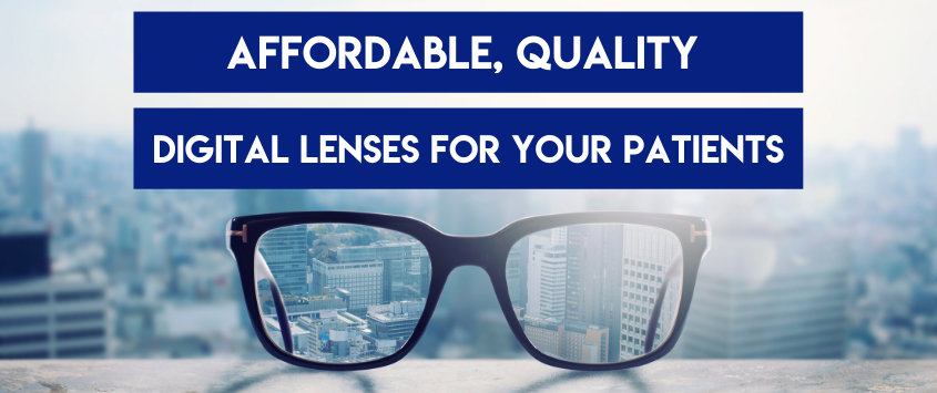 Affordable, Quality Digital Lenses For Your Patients