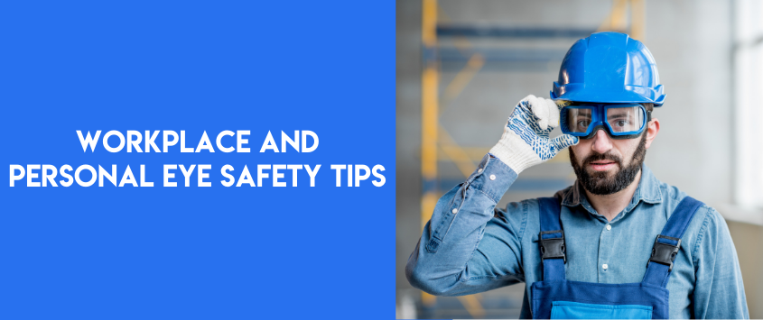 Workplace And Personal Eye Safety Tips