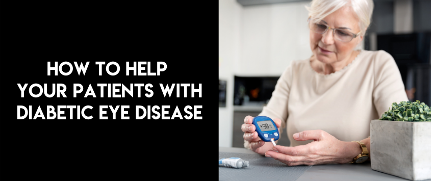 How To Help Your Patients With Diabetic Eye Disease